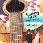 always late (acoustic) (single) - rizzle kicks