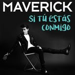 si tu estas conmigo (nueva version) (single) - maverick