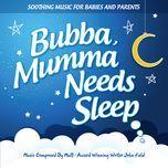 bubba, mumma needs sleep - john field