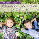 relaxation and meditation for children - dr gillian ross