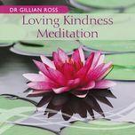 loving kindness meditation - dr gillian ross