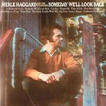 someday we'll look back - the strangers, merle haggard