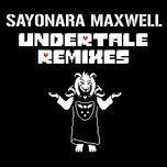 undertale remixes - sayonara maxwell
