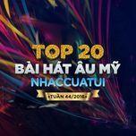 top 20 bai hat au my nhaccuatui (tuan 44/2016) - v.a