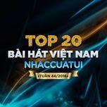 top 20 bai hat viet nam nhaccuatui (tuan 44/2016) - dang cap nhat