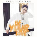 Nghe và tải nhạc Be Your Love (Single) về máy