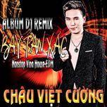 remix 2016 - bay tan xac - chau viet cuong