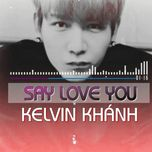 say love you - kelvin khanh