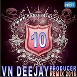 vn deejay producer 2016 (vol. 10) - dj