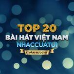 top 20 bai hat viet nam nhaccuatui (tuan 46/2016) - v.a