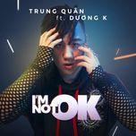 i'm not ok (single) - trung quan idol, duong k