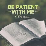 be patient with me, please - v.a
