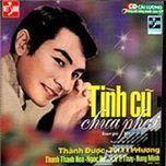 tinh cu chua phai (cai luong tuong) - v.a