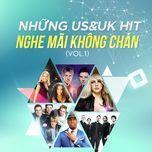 nhung us&uk hit nghe mai khong chan (vol. 1) - v.a