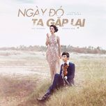 ngay do ta gap lai (single) - thu phuong, hoang rob