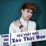 yeu that kho xoa that dau - truong khai minh