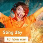 song day tu hom nay (single) - toc tien, pham anh khoa, cao minh thien tung