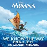 we know the way (from moana) (single) - opetaia foa'i, lin-manuel miranda