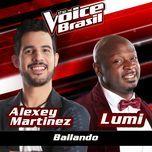bailando (the voice brasil 2016) (single) - alexey martinez, lumi