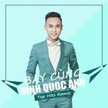 bay cung dinh quoc anh – top hits remix - dinh quoc anh