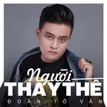 nguoi thay the (single) - to doan