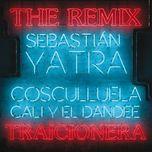 traicionera remix (single) - sebastian yatra, cosculluela, cali y el dandee