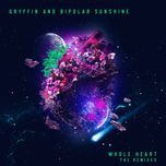 whole heart (the remixes) - gryffin, bipolar sunshine, young bombs