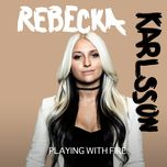 playing with fire (single) - rebecka karlsson