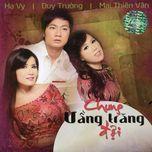 chung vang trang doi (thuy nga cd 509) - mai thien van, duy truong, ha vy