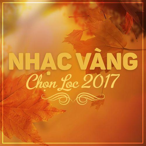 Nhạc Vàng Chọn Lọc 2017