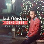 last christmas song 2016 - cao thai son