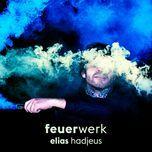 feuerwerk (single) - elias hadjeus