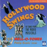 hollywood swings - hit songs from the golden age of the movie musical, 1929-1947 - the mell-o-tones, phillip sametz