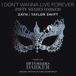 i don't wanna live forever (fifty shades darker) (single) - zayn, taylor swift