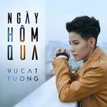 ngay hom qua (single) - vu cat tuong