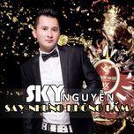 say nhung khong lam - sky nguyen