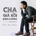 cha gia roi dung khong (single) - pham hong phuoc