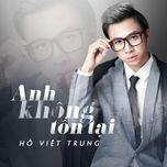 anh khong ton tai (single) - ho viet trung