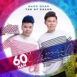 60 nam... yeu mai nhe (single) - tan hy khanh, manh quan