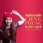 ngay xuan long phung sum vay (single) - vinh thuyen kim