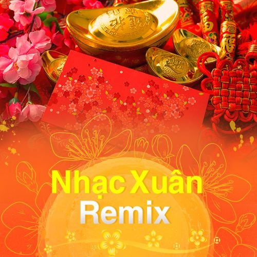 Nhạc Xuân Remix 2018