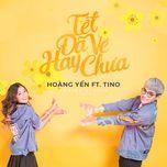 tet da ve hay chua (2017 version) (single) - hoang yen chibi, tino