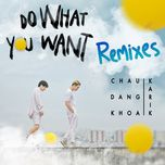 do what you want (remixes) - chau dang khoa, karik