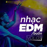 nhac edm buon (vol. 3) - dj