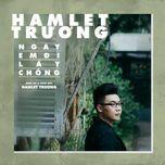 ngay em di lay chong (single) - hamlet truong