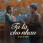 ta la cho nhau (single) - avatar boys