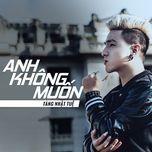 anh khong muon (single) - tang nhat tue