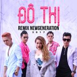do thi (remix new generation 2017) - tronie ngo, mia, andy tran