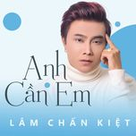 anh can em (single) - lam chan kiet