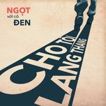 cho toi lang thang (single) - ngot, den